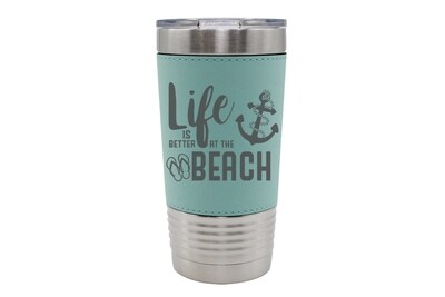 Leatherette 20 oz Life is Better at the Beach/Lake Insulated Tumbler