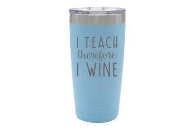 I Teach therefore I Wine Insulated Tumbler 20 oz