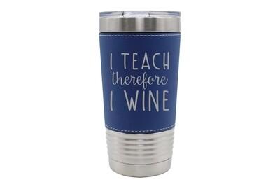 Leatherette 20 oz I Teach therefore I Wine Insulated Tumbler