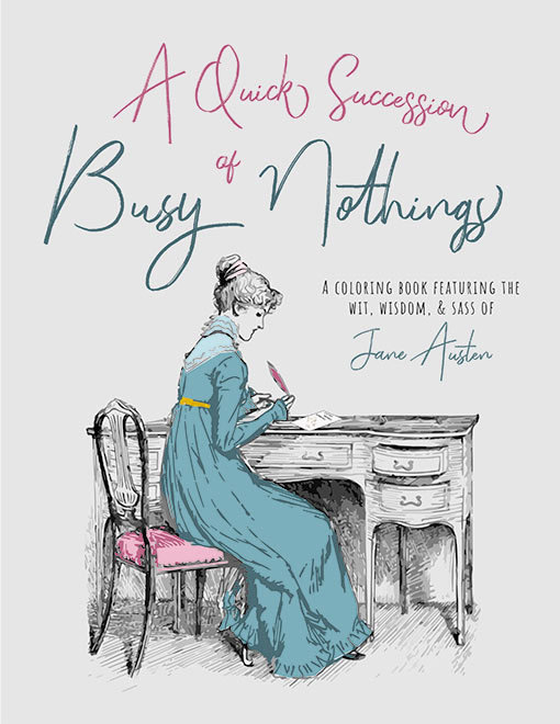A Quick Successions of Busy Nothings: A Coloring Book Featuring the Wit, Wisdom and Sass of Jane Austen 00007