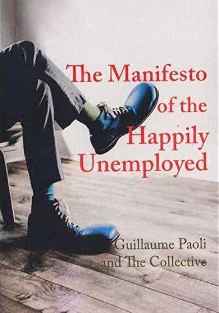 The Manifesto of the Happily Unemployed by Guillaume Paoli and The Collective