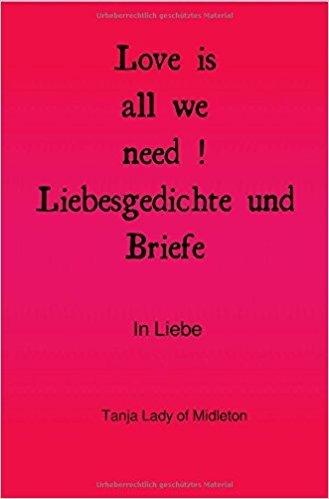 Love is all we need ! Liebesgedichte und Briefe .: In Liebe Gebundene Ausgabe – 1. August 2017  von Tanja Lady of Midleton (Autor) 013