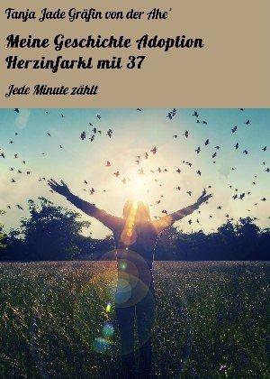 Tanja Jade Gräfin von der Ahe´: Meine Geschichte Adoption Herzinfarkt mit  37  ebook direkt download ISBN: 978-3-7380-8073-5 Veröffentlicht: 16.08.2016 20