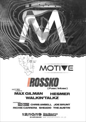 Saturday 12th October 2019 - Motive w/ Rossko (Fuse/Infuse)