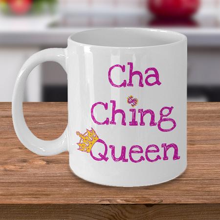 Cha Ching Queen $$ - Coffee Cup Mug - Tea Mug - Ceramic Mug Gift - Coffee Lover - Gift for Crafty Friend
