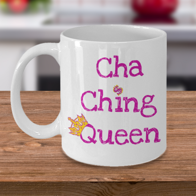 Cha Ching Queen $$ - Coffee Cup Mug - Tea Mug - Ceramic Mug Gift - Coffee Lover - Gift for Crafty Friend