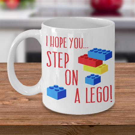 I Hope You Step on a Lego - Curse Mug - Coffee Cup Mug - Tea Mug - Ceramic Mug Gift - Coffee Lover - Gift for Crafty Friend