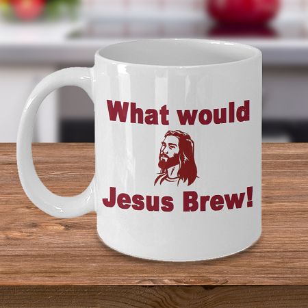 What Would Jesus Brew - Curse Mug - Coffee Cup Mug - Tea Mug - Ceramic Mug Gift - Coffee Lover - Gift for Crafty Friend