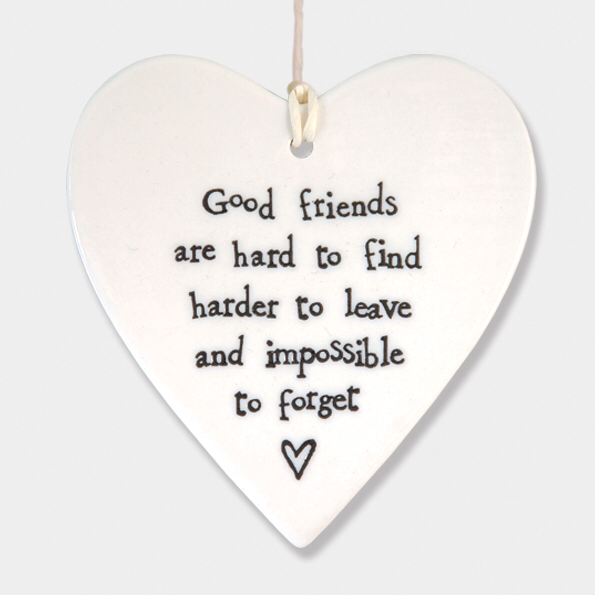 Round heart - 'good friends are hard to find harder to leave and impossible to forget'