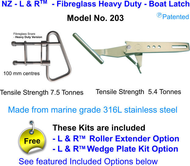 New Zealand - L & R  - Fibreglass Heavy Duty Snare - Boat Latch FOR boats over 21 ft (6.5M)