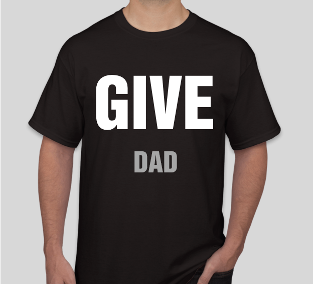 GIVE DAD T Shirt 00007