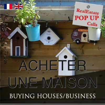 RealEstate POP UP Call - ACHETER UNE MAISON - BUYING HOUSES - English & French