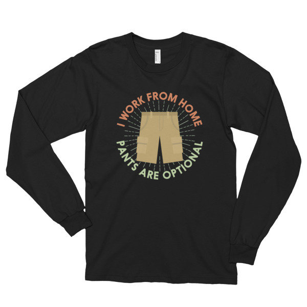I Work From Home, Pants Are Optional - Unisex Long sleeve t-shirt (unisex)