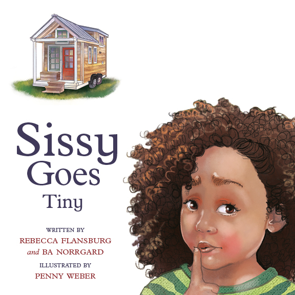 Sissy Goes Tiny by Rebecca Flansburg and BA Norrgard (PRE-SELL) 978-1-936426-22-5