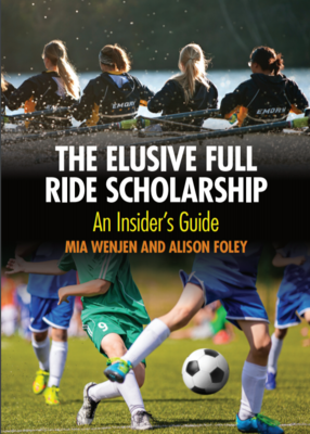{PRE-ORDER} The Elusive Full Ride Scholarship: An Insider's Guide by Mia Wenjen and Alison Foley