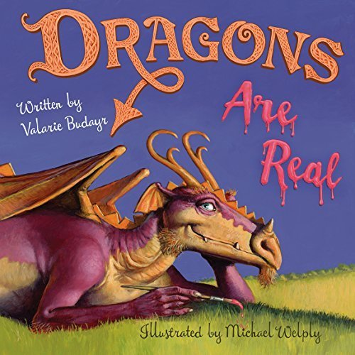 Dragons Are Real by Valarie Budayr  (FREE SHIPPING!) 978-1936426201