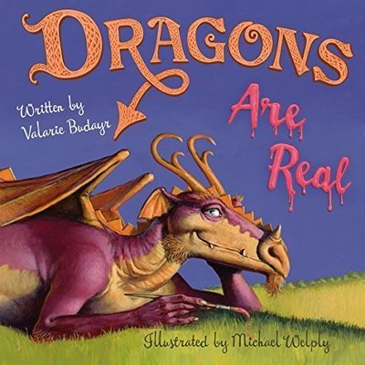 Dragons Are Real by Valarie Budayr  (FREE SHIPPING!)