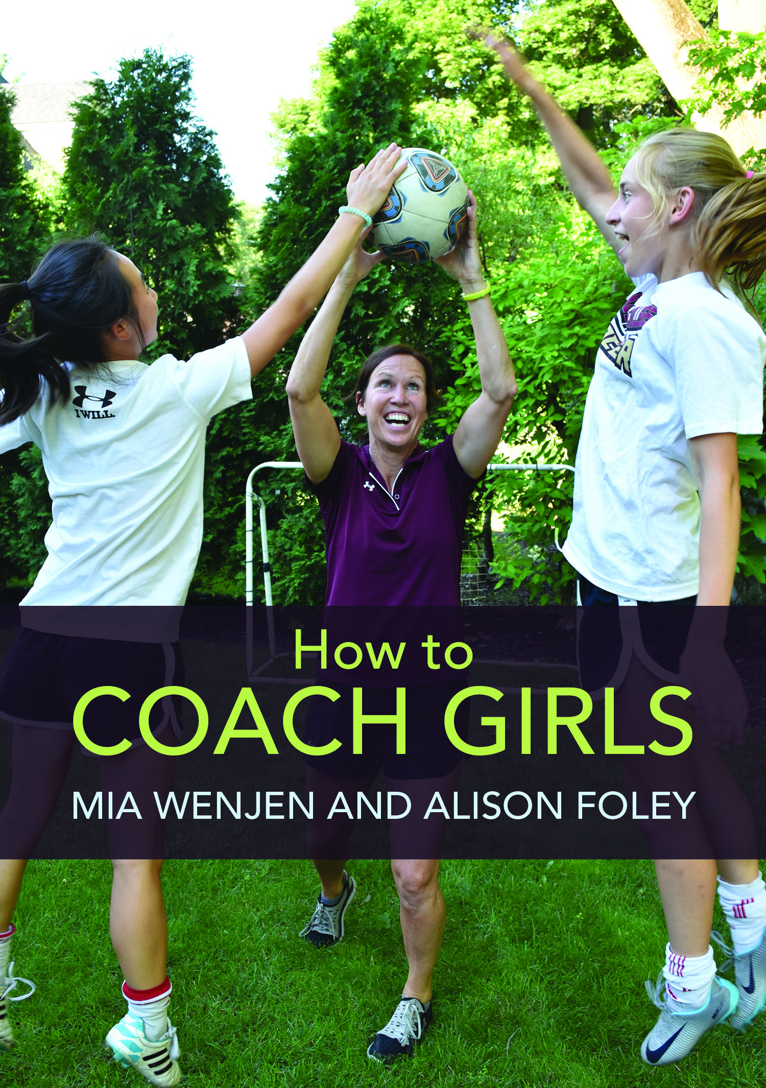 HOW TO COACH GIRLS by Mia Wenjen and Alison Foley  (FREE SHIPPING) 978-1-936426-03-4