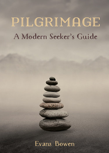 Pilgrimage: A Modern Seeker's Guide by Evans Bowen FREE SHIPPING 978-1936426-40-9