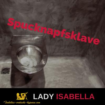 Spucknapfsklave by Lady Isabella