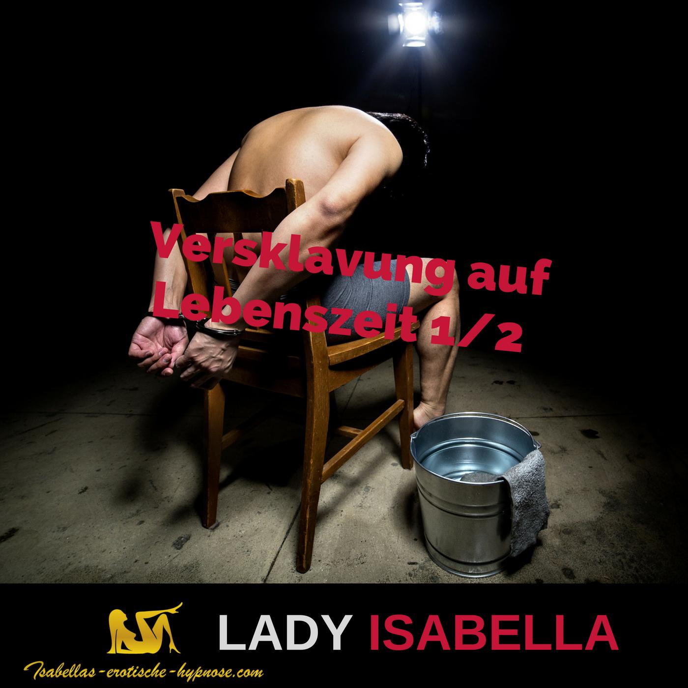 Versklavung auf Lebenszeit 1/2 by Lady Isabella