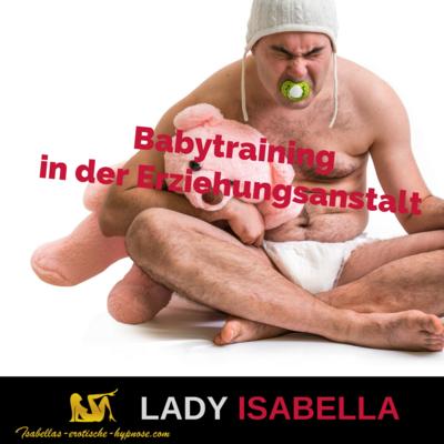 Babytraining in der Erziehungsanstalt by Lady Isabella