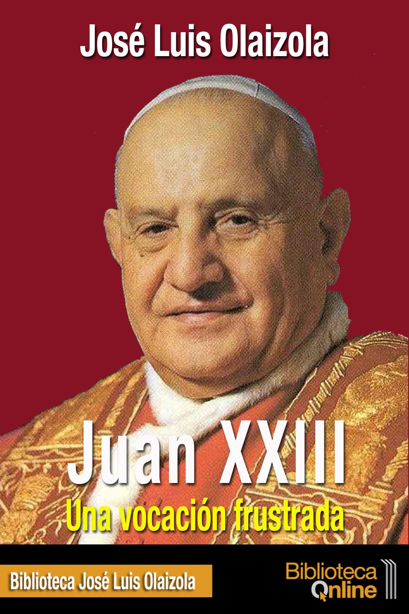 Juan XXIII. Una vocación frustrada J23-JLO
