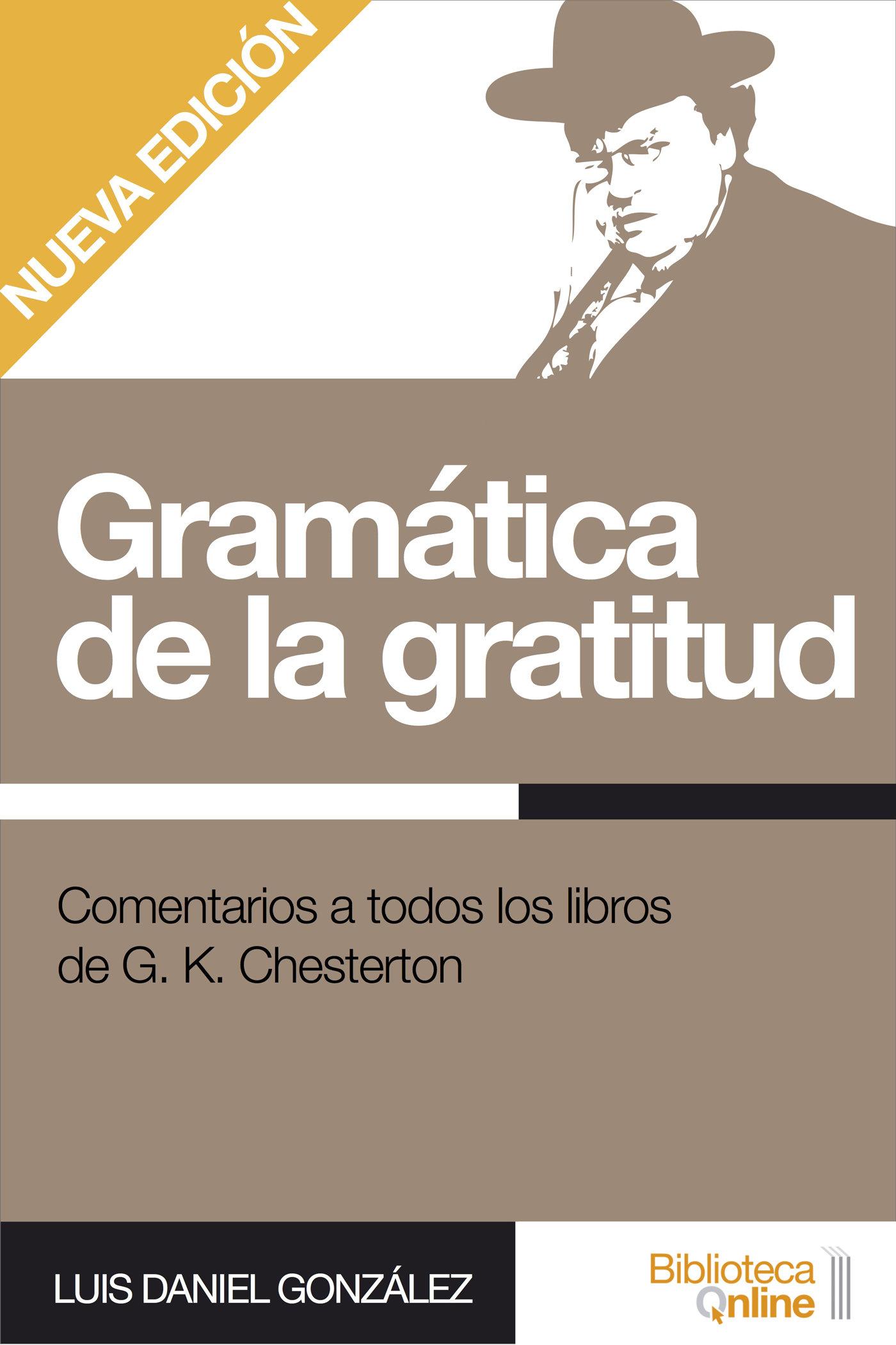 Gramática de la gratitud. Comentarios a todos los libros de G.K. Chesterton LDG-GDLG