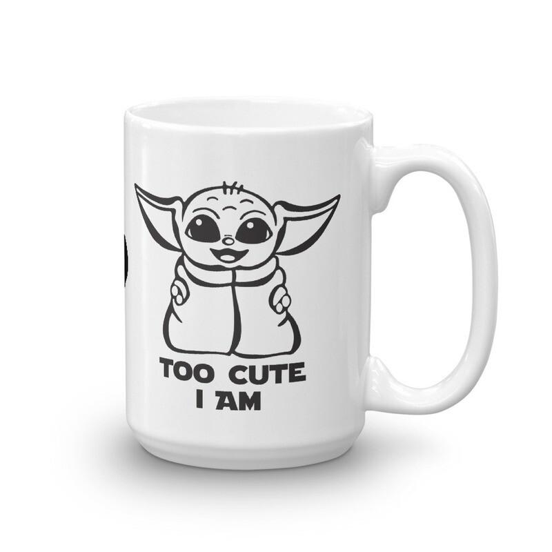 Too Cute I Am Coffee Baby Yoda Mug
