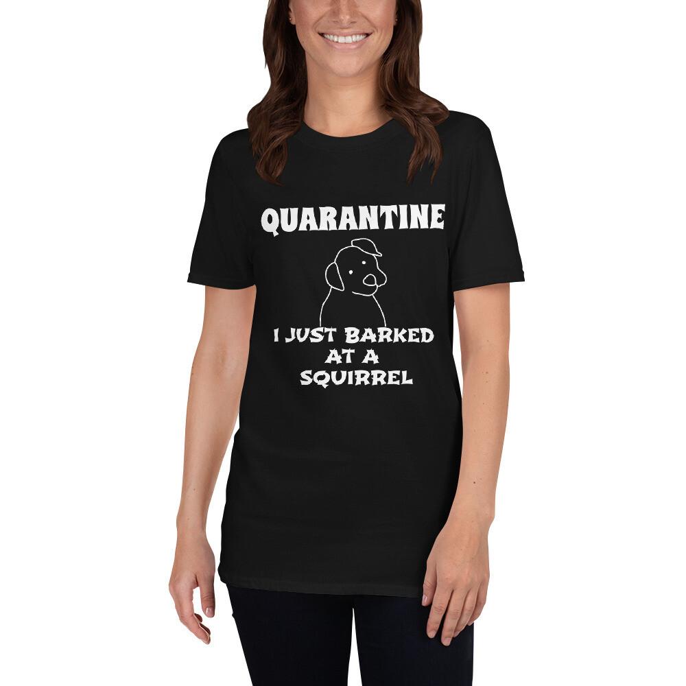 QUARANTINE- I just barked at a squirrel Short-Sleeve Unisex T-Shirt