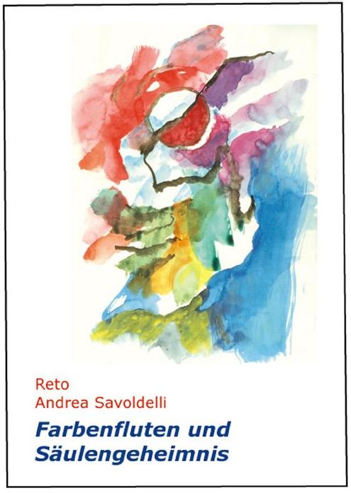 Reto Andrea Savoldelli: Farbenfluten und Säulengeheimnis