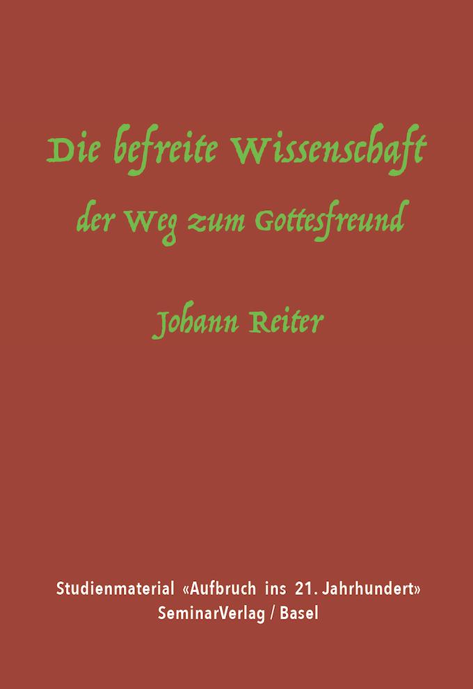 J. Reiter: Die befreite Wissenschaft - der Weg zum Gottesfreund