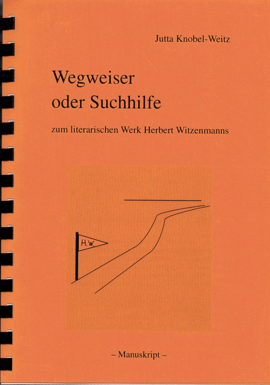 NEU! Jutta Knobel-Weitz: Wegweiser oder Suchhilfe zum literarischen Werk Herbert Witzenmanns