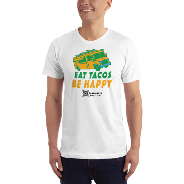 "Men's Fine Jersey American Apparel T-shirt designed by LaNetaNeta. ""Eat Tacos Be Happy."" Free shipping + 15% discount code below!"