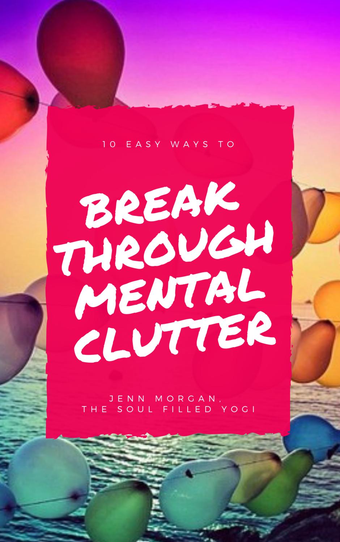 EXCLUSIVE Discount* Breakthrough Mental Clutter Guide (Original Price $9.99)