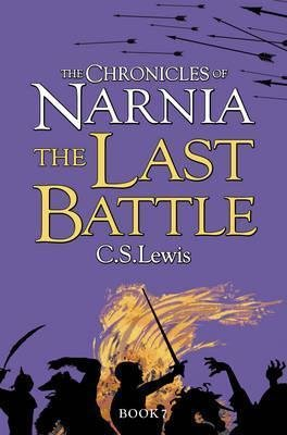 The Chronicles of Narnia : The Last Battle by C.S. Lewis