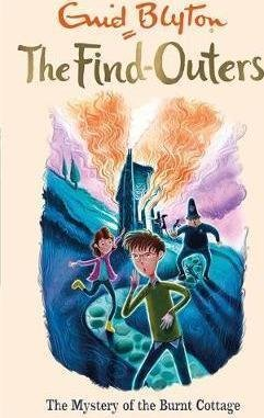 The Find-Outers: The Mystery of the Burnt Cottage : Book 1 by Enid Blyton