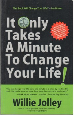 It Only Takes a Minute to Change Your Life by Willie Jolley