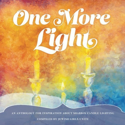 [Hardcover] One More Light: An Anthology for Inspiration about Shabbos Candle Lighting 00034