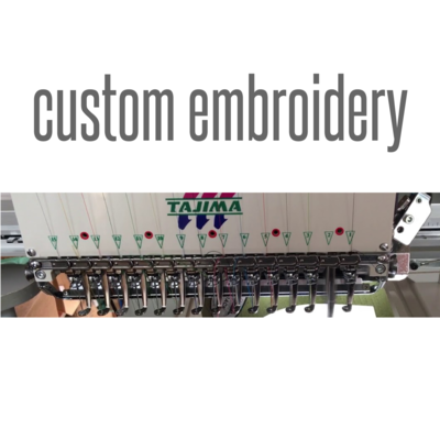 CUSTOM EMBROIDERY - blank apparel not included