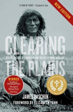 Clearing the Plains (New Edition): Disease, Politics of Starvation, and the Loss of Indigenous Life 00001752