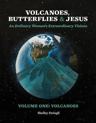 Volcanoes, Butterflies & Jesus: Volume One - Volcanoes: The Extraordinary Visions of an Ordinary Woman
