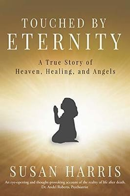 Touched by Eternity: A True Story of Heaven, Healing, and Angels