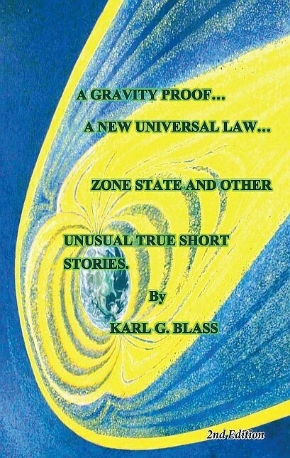 Gravity Proof, 1st edition..A New Universal Law.. Zone State and Other Unusual True Short Stories. A
