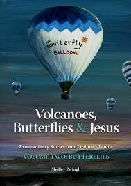 Butterflies, Volcanoes & Jesus: Volume 2 - Butterflies: Extraordinary Stories from Ordinary People