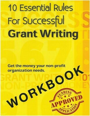 10 Essential Rules for Successeful Grant Writing Workbook