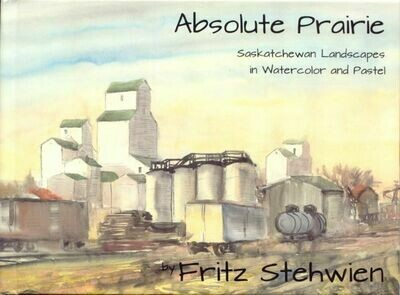Absolute Prairie: Saskatchewan Landscapes in Watercolor and Pastel
