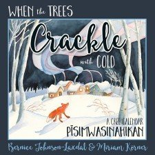 When The Trees Crackle with Cold (Cree TH-Dialect Edition) Softcover: A Cree Calendar 00001636