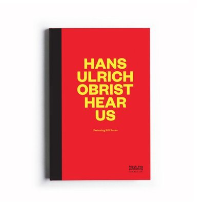 Hans Ulrich Obrist Hear Us: Featuring Bill Burns