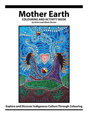 Mother Earth Colouring and Activity Book: Explore and Discover Indigenous Culture Through Colouring